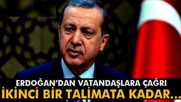 Erdoğan: ´İkinci bir talimata kadar meydanları boş bırakmayın´
