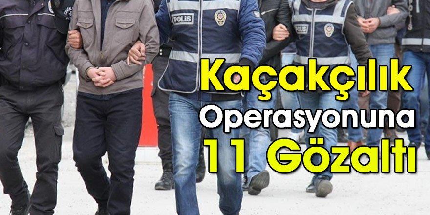 Kaçakçılık Operasyonuna 11 Gözaltı