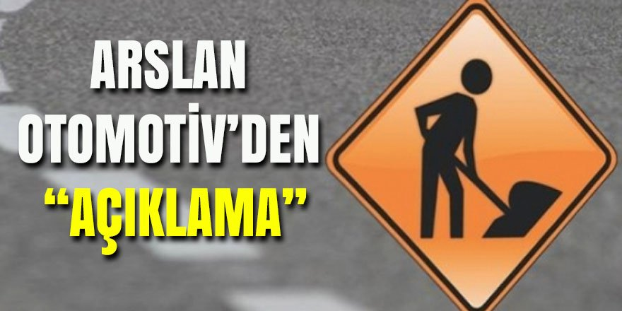 ARSLAN OTOMOTİV'DEN AÇIKLAMA
