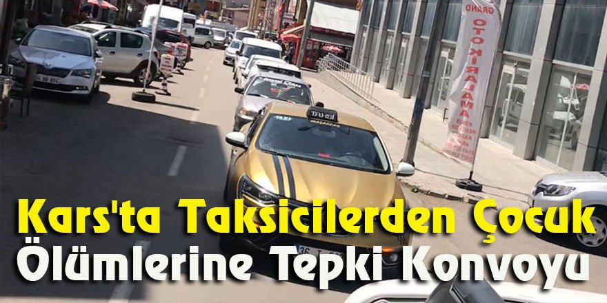 Kars'ta taksicilerden çocuk ölümlerine tepki