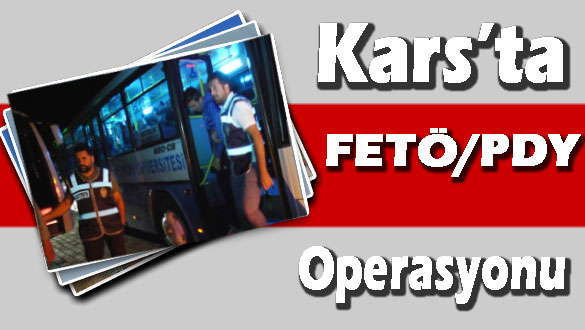 Kars'ta FETÖ PDY Operasyonu