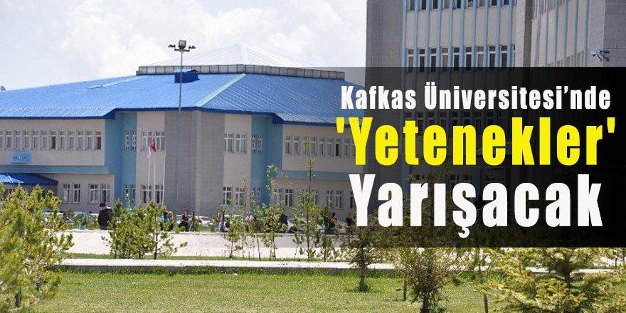 Kafkas Üniversitesi'nde 'Yetenekler' Yarışacak