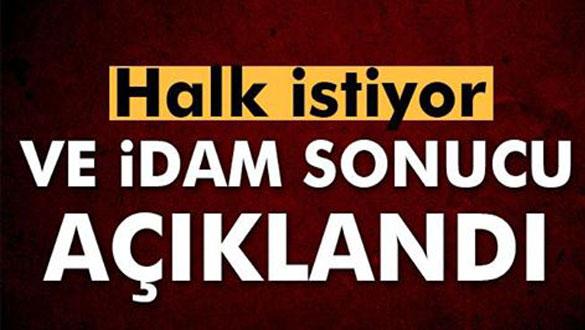 Halk kararını verdi, Türkiye idam istiyor