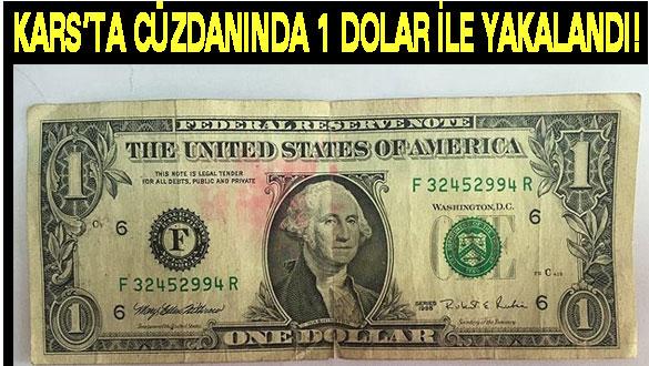 Kars'ta Cüzdanında 1 Dolar İle Yakalandı!
