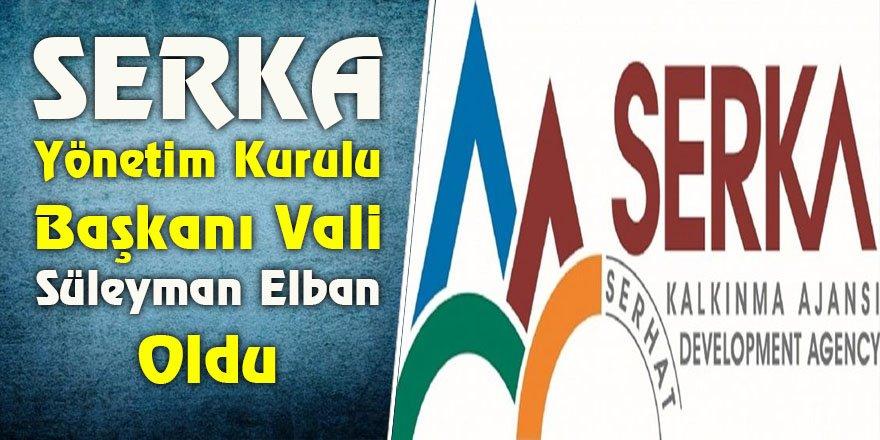 SERKA Yönetim Kurulu Başkanı Vali Süleyman Elban Oldu