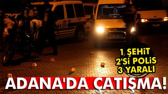Adana´da çatışma: 1 şehit, 2´si polis 3 yaralı