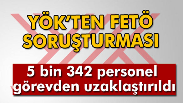 YÖK: ´5 bin 342 personel görevden uzaklaştırıldı´