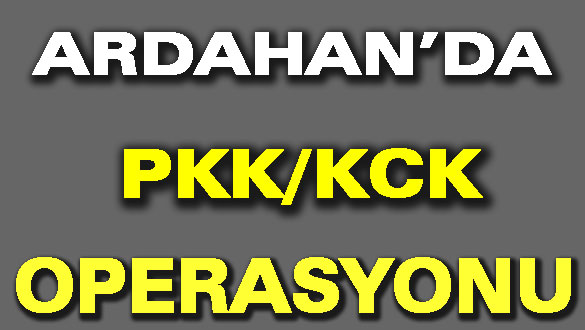 Ardahan'da PKK KCK Operasyonu