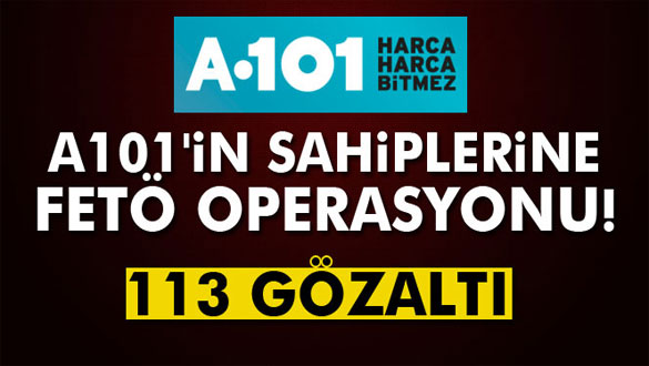 A101 marketler zincirine operasyon: 113 gözaltı