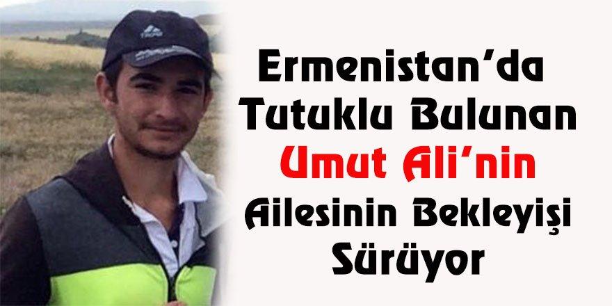 Ermenistan'da tutuklu bulunan Umut Ali'nin ailesinin bekleyişi sürüyor