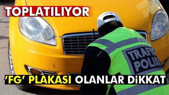 Türkiye genelinde FG plakalar toplatılıyor