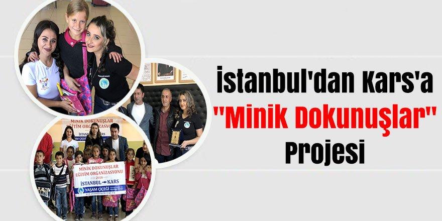"""İstanbul'dan Kars'a """"Minik Dokunuşlar"""" projesi"""