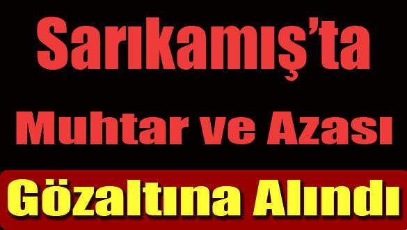 Sarıkamış'ta Muhtar ve Azası Gözaltına Alındı