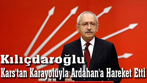 Kılıçdaroğlu Kars´tan Karayoluyla Ardahan´a Hareket Etti
