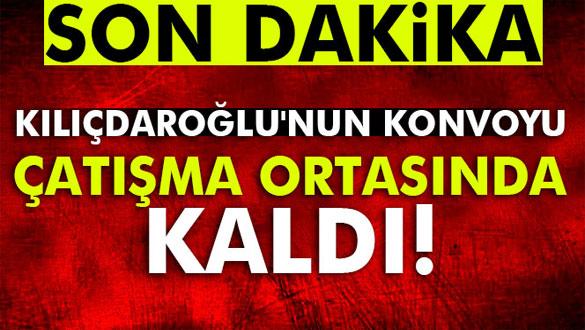 Kılıçdaroğlu'nun konvoy güzergahında çatışma