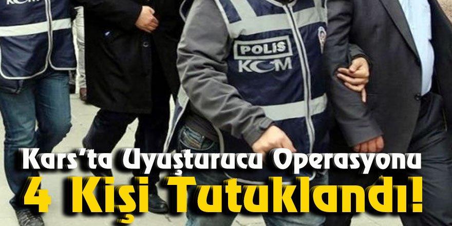 Kars'ta uyuşturucu operasyonu 4 Kişi Tutuklandı!