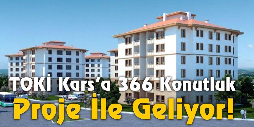TOKİ Kars'a 366 Konutluk Proje İle Geliyor!