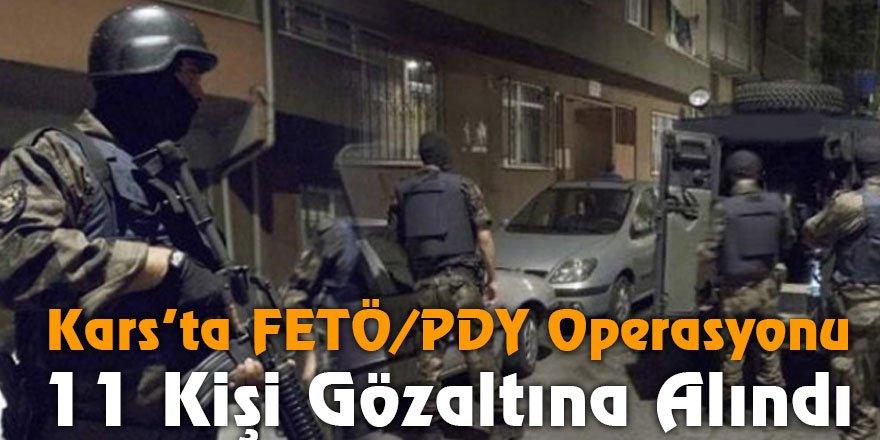 Kars'ta FETÖ/PDY Operasyonu 11 Kişi Gözaltına Alındı