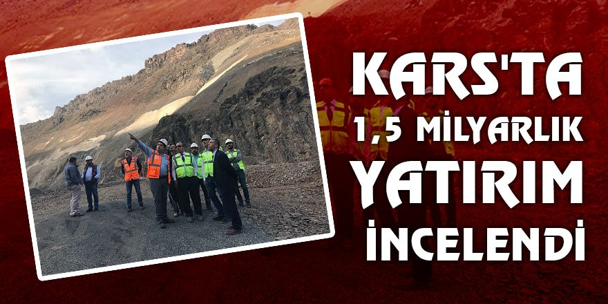 Kars'ta 1,5 Milyarlık Yatırım İncelendi