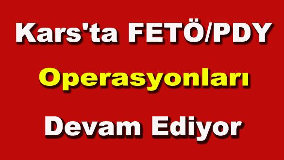 Kars'ta FETÖ PDY Operasyonları Devam Ediyor
