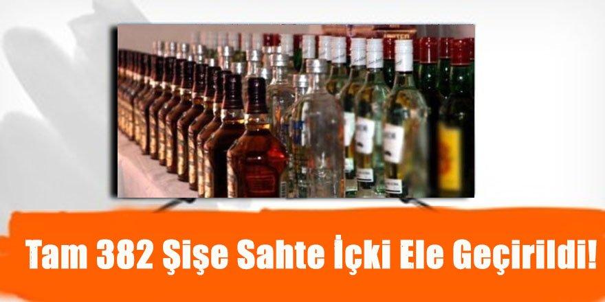 Tam 382 şişe sahte içki ele geçirildi!