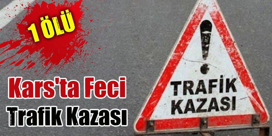Kars'ta Feci Trafik Kazasında 1 Ölü!
