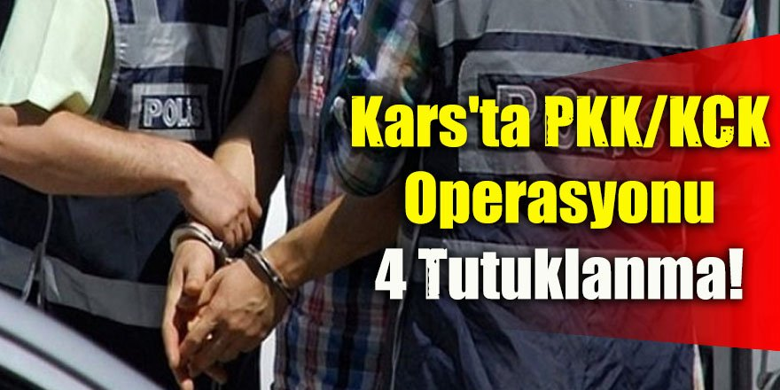 Kars'ta PKK/KCK'ya yönelik operasyon 4 Tutuklanma!