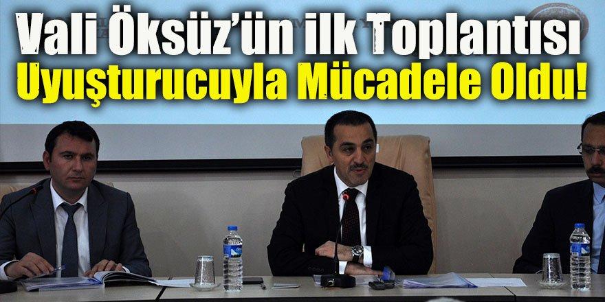 Vali Öksüz'ün ilk toplantısı uyuşturucuyla mücadele oldu!