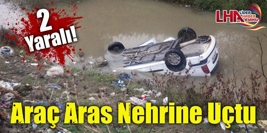 Araç Aras Nehrine Uçtu: 2 yaralı!