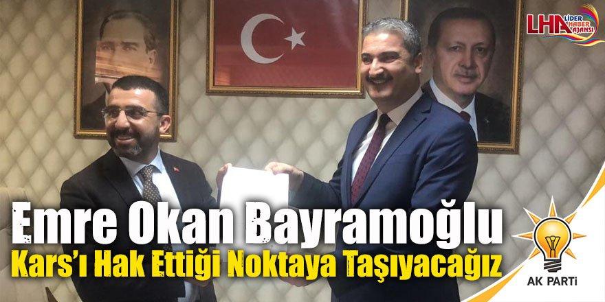Emre Okan Bayramoğlu: Kars'ı Hak Ettiği Noktaya Taşıyacağız