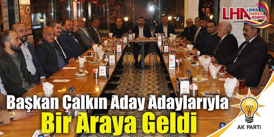 Başkan Çalkın aday adaylarıyla bir araya geldi