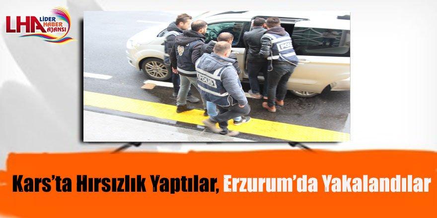 Kars'ta hırsızlık yaptılar, Erzurum'da yakalandılar