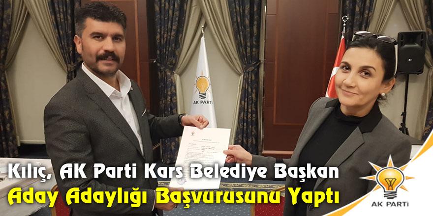 Kılıç, AK Parti Kars Belediye Başkan Aday Adaylığı Başvurusunu Yaptı