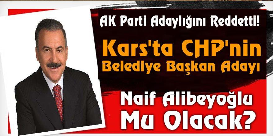AK Parti Adaylığını Reddetti! Kars'ta CHP'nin Belediye Başkan Adayı Naif Alibeyoğlu Mu Olacak?