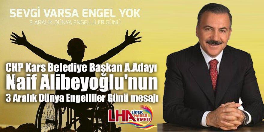 CHP Kars Belediye Başkan A.Adayı Naif Alibeyoğlu'nun 3 Aralık Dünya Engelliler Günü mesajı