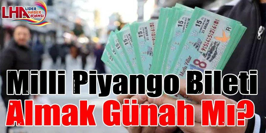 Milli Piyango bileti almak günah mı?