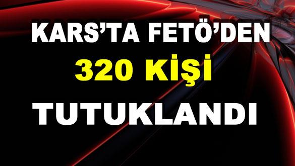 Kars'ta FETÖ'den 320 Kişi Tutuklandı