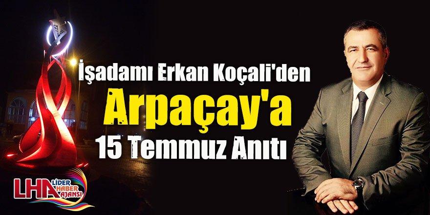 İşadamı Erkan Koçali'den Arpaçay'a 15 Temmuz Anıtı