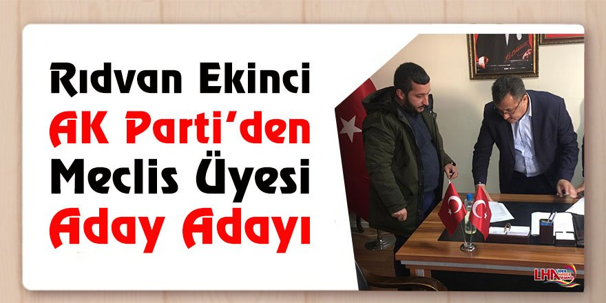 Rıdvan Ekinci AK Parti'den Meclis Üyesi Aday Adayı