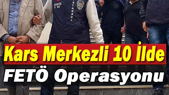 Kars Merkezli 10 İlde FETÖ Operasyonu