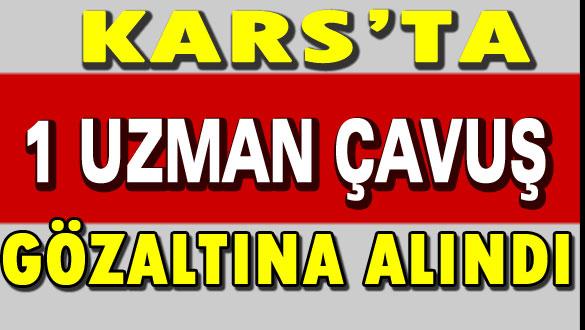 Kars'ta bir uzman çavuş gözaltına alındı
