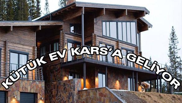 Kütük Ev Kars'a Geliyor