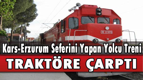 Kars-Erzurum Seferini Yapan Yolcu Treni Traktöre Çarptı