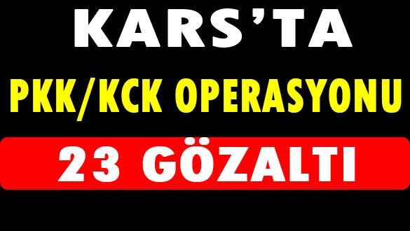Kars'ta PKK KCK Operasyonu: 23 Gözaltı