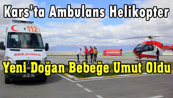 Kars'ta Ambulans Helikopter Yeni Doğan Bebeğe Umut Oldu