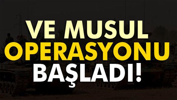 Ve Musul operasyonu başladı!