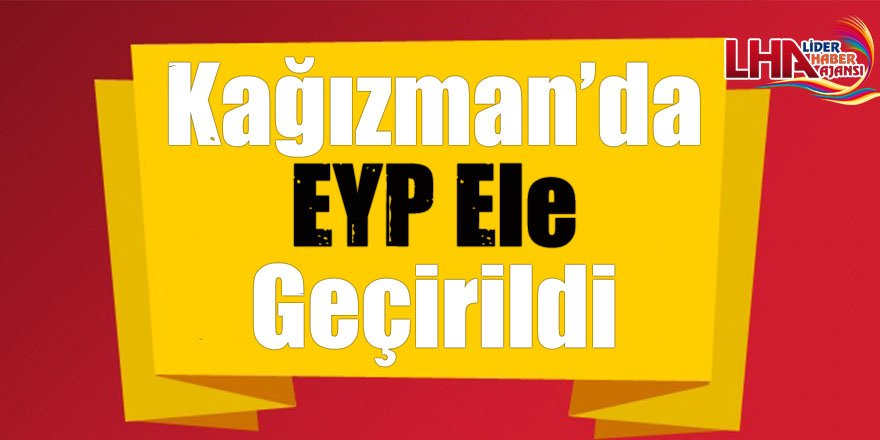 Kağızman'da EYP Ele Geçirildi