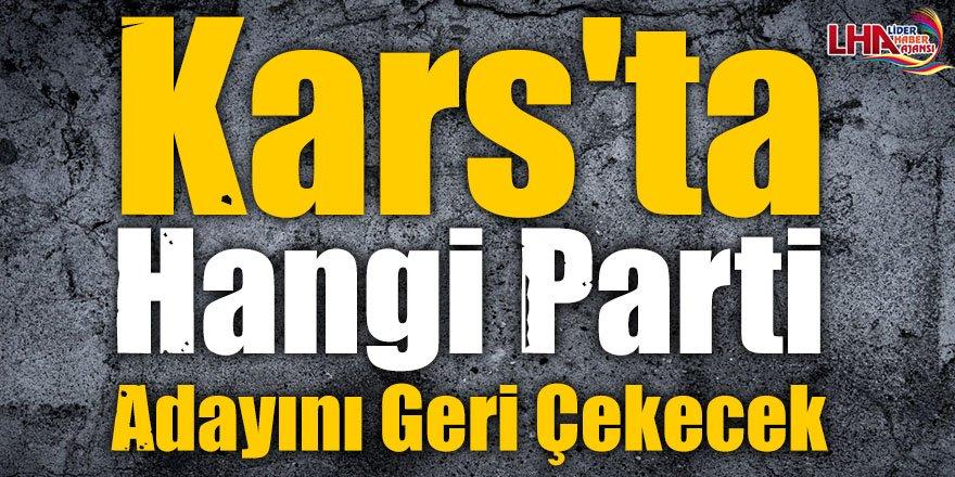 Kars'ta Hangi Parti Adayını Geri Çekecek