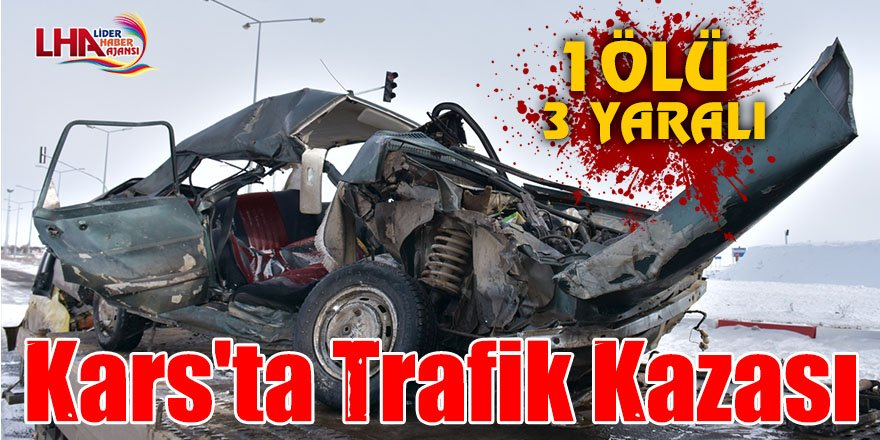 Kars'ta trafik kazası: 1 ölü, 3 yaralı