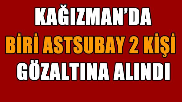 Kağızman'da Biri Astsubay 2 Kişi Gözaltına Alındı